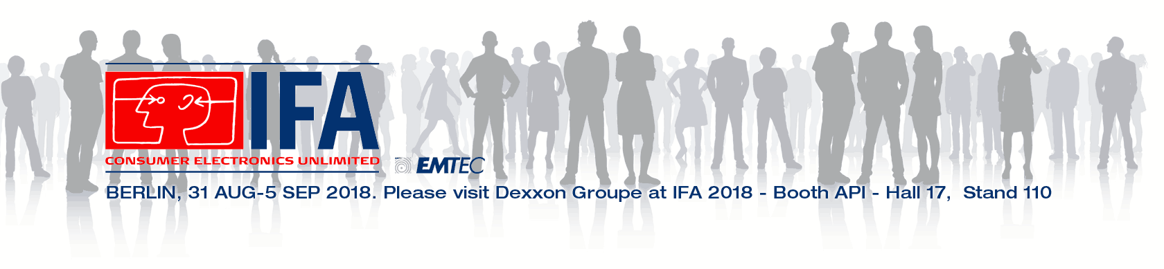 Please visit Dexxon Groupe at IFA 2018 - Aug 31st/Sept 5th - Booth API - Hall 17,  Stand 110